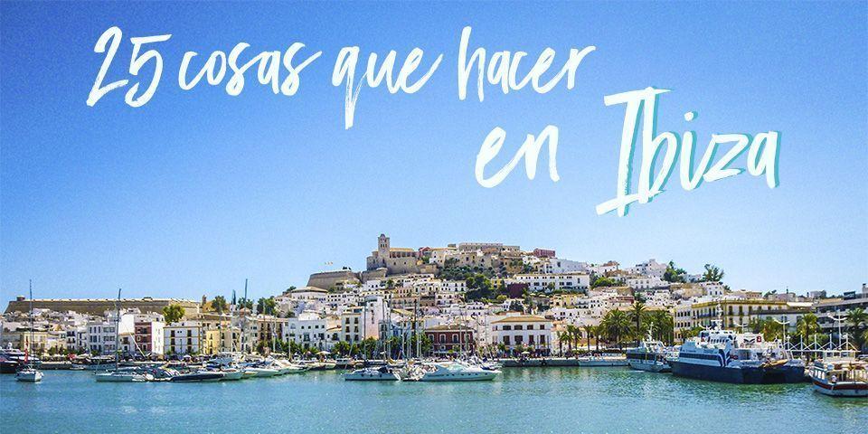 25 cosas que hacer y ver en Ibiza